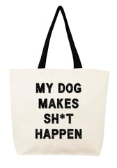 My Dog Makes Sh*t Happen Crystal Tote
