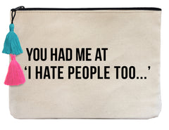 You Had Me At I Hate People Too...- Flat Pouch