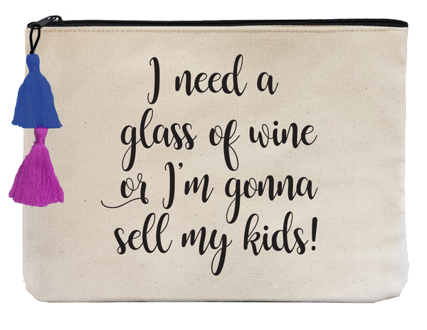 I Need a Glass of Wine or I'm Gonna Sell My Kids! - Flat Pouch