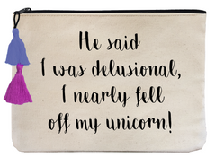 He Said I Was Delusional, I Nearly Fell Off My Unicorn! - Flat Pouch