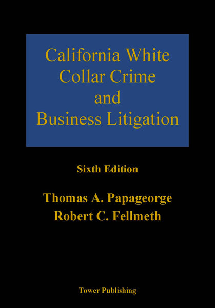 California White Collar Crime and Business Litigation - 6th Edition