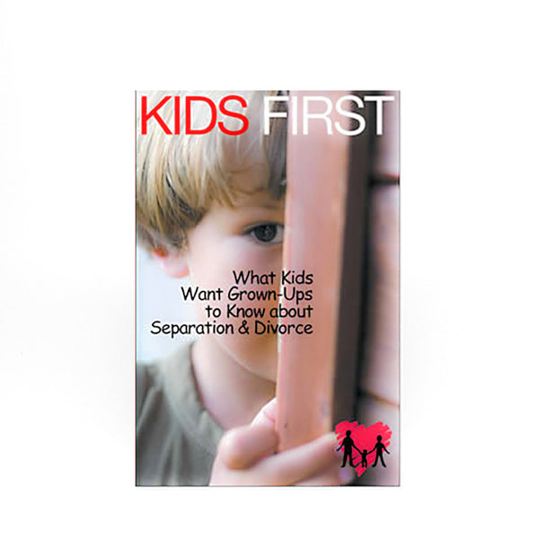 Kids First: What Kids Want Grown Ups to Know About Separation and Divorce
