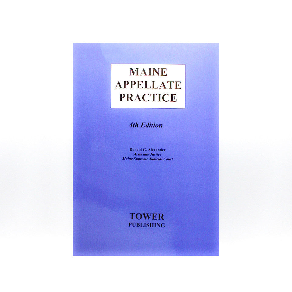 Maine Appellate Practice, 4th Edition, by Tower Publishing