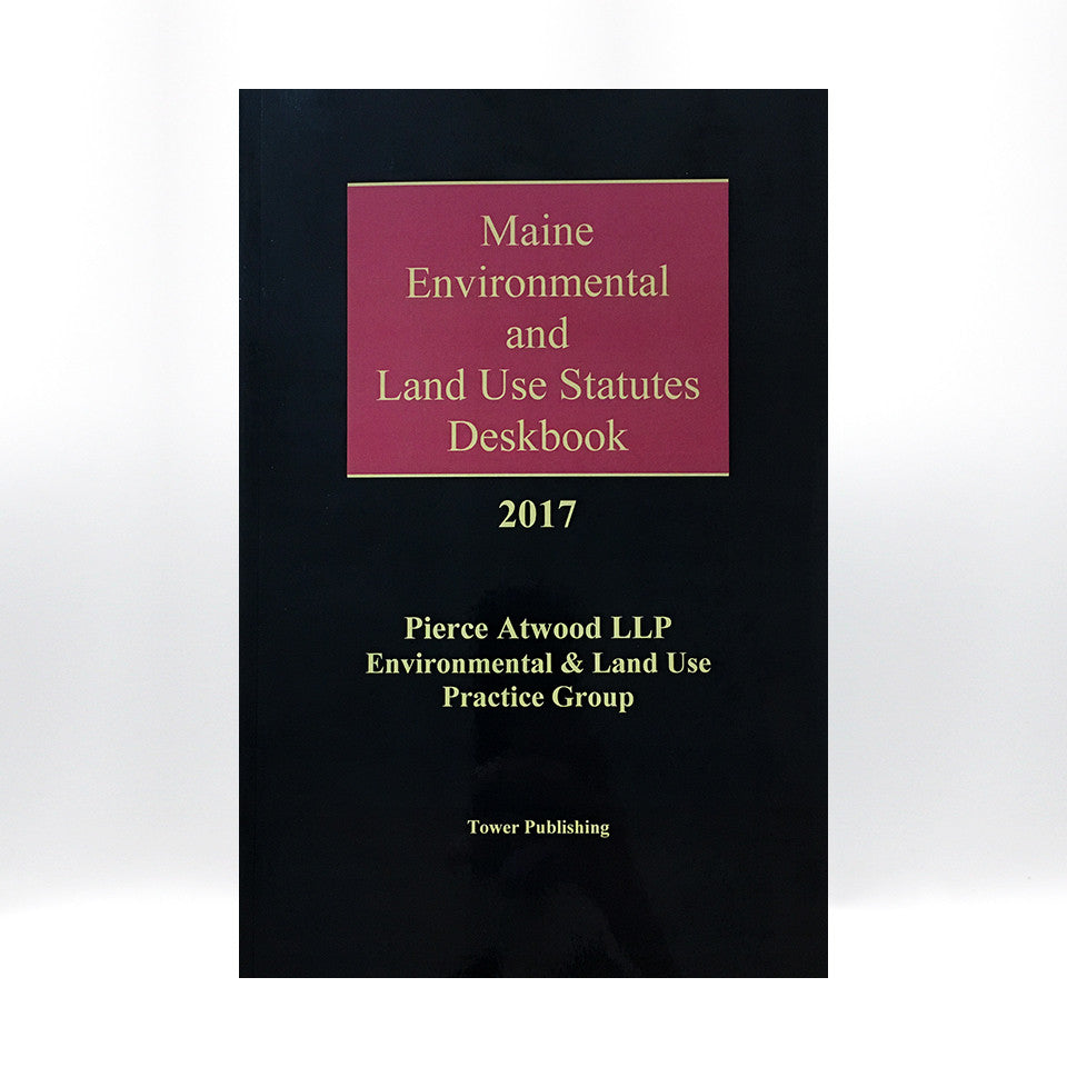 Maine Environmental and Land Use Statutes Deskbook - 15th Edition (2017)