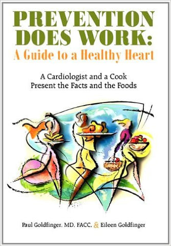 Prevention Does Work: A Guide to a Healthy Heart: A Cardiologist and a Cook Present the Facts and the Foods Paperback