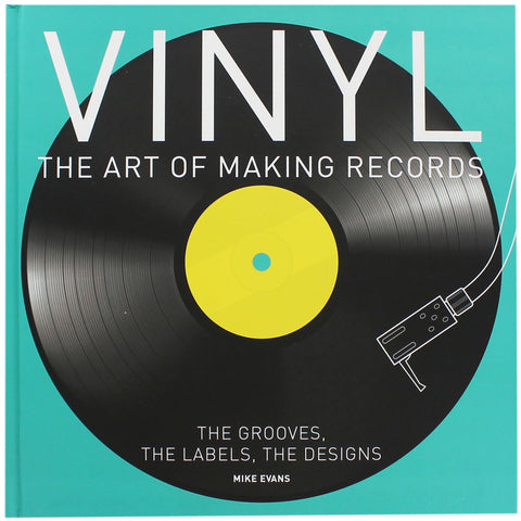 Vinyl: The Art of Making Records [Mike Evans] Hardcover