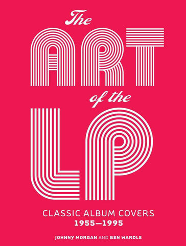 The Art of the LP : Classic Album Covers 1955-1995 Hardcover Ben Wardle, Johnny Morgan