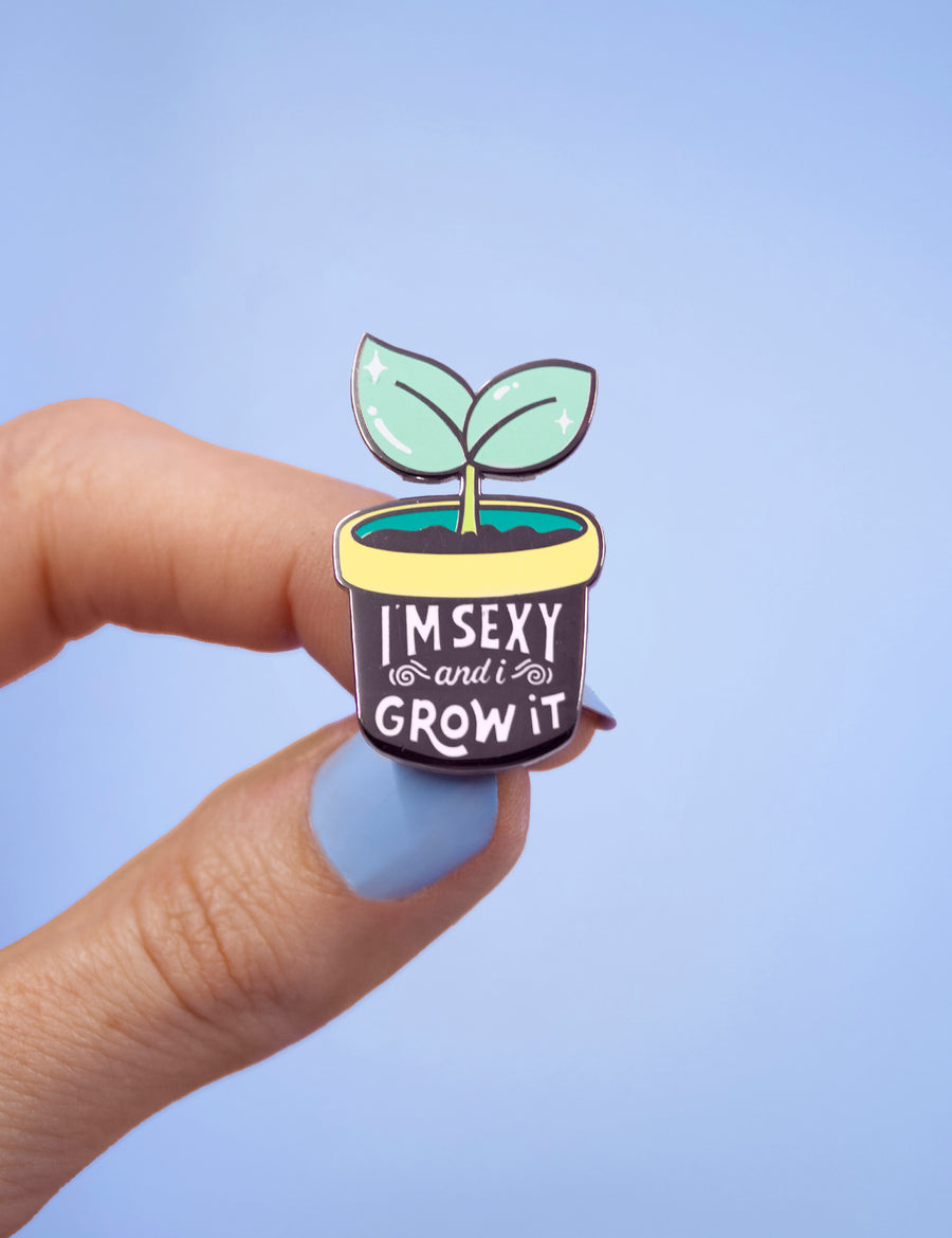 I'm sexy & I grow it pin