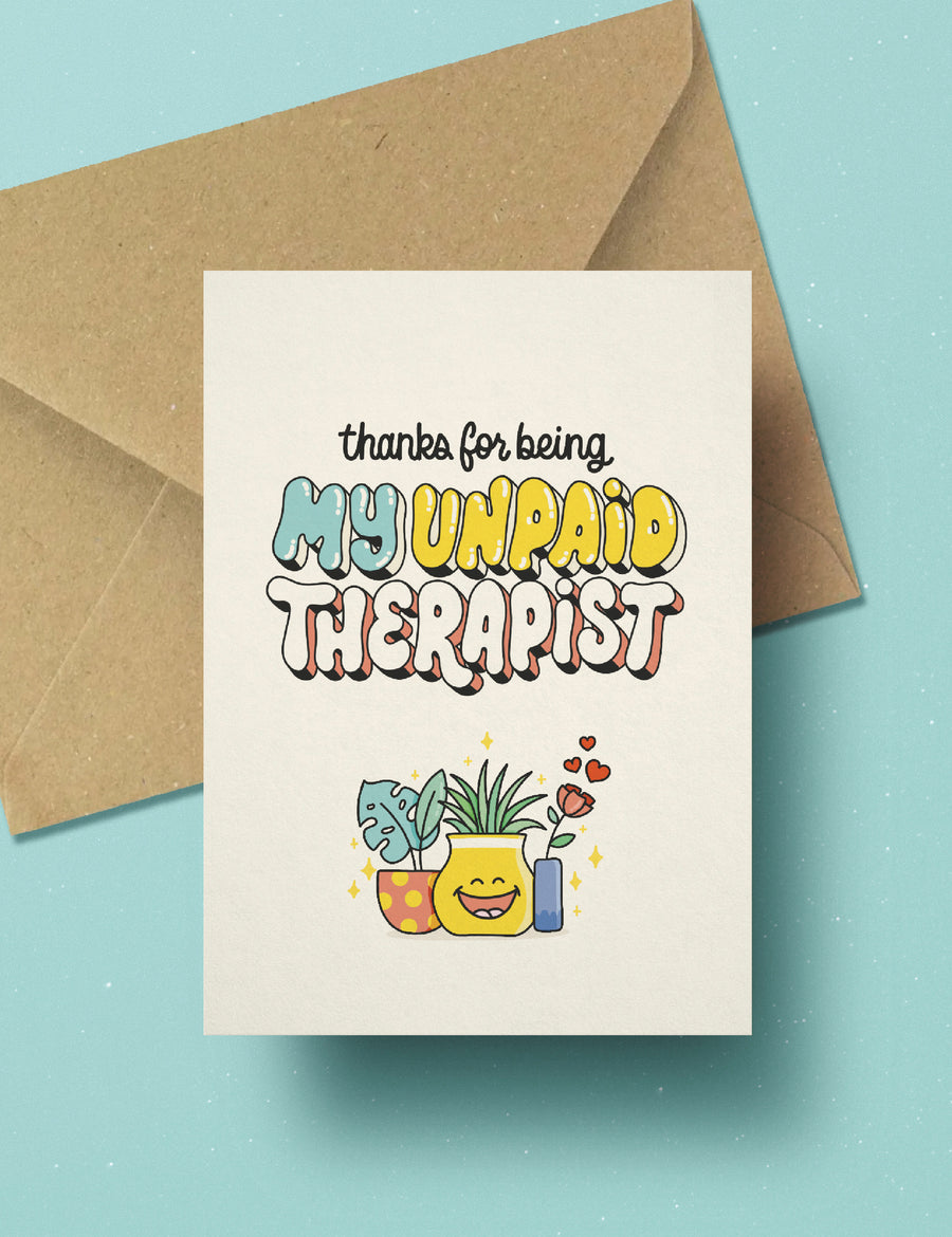 Thanks for being my unpaid therapist card