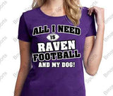 All I Need is Baltimore Ravens Football and My Dog Mens or Ladies