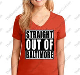 Straight Outta Baltimore Ladies V T-Shirt 4 Colors to Choose From