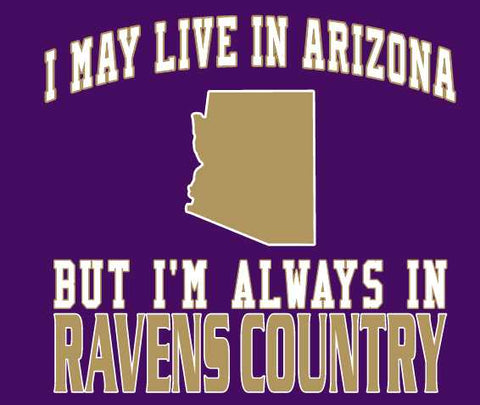 I may Live in Arizona Ravens Fan Gear