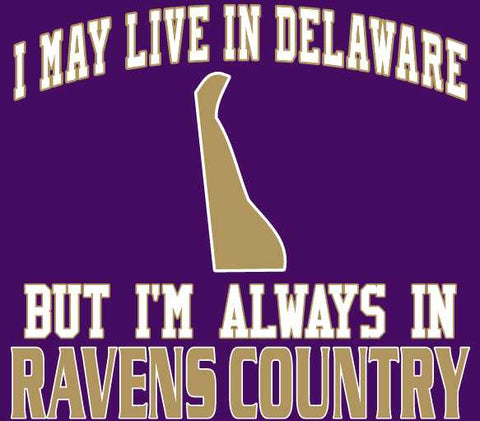 I may Live in Delaware Ravens Fan Gear