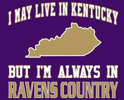 I may Live in Kentucky Ravens Fan Gear