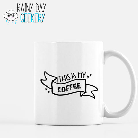 This is My Coffee - 11 oz White Mug