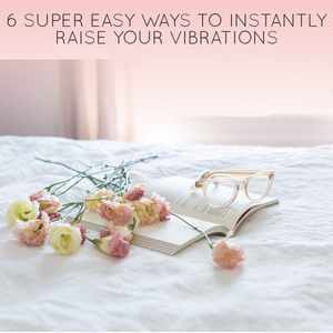 6 Super Easy Ways to Instantly Raise Your Vibrations