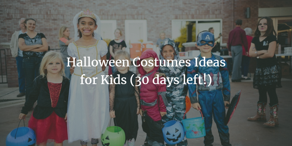 Halloween Costumes Ideas for Kids (30 days left!)
