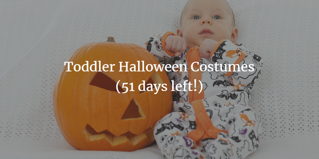 Toddler Halloween Costumes (51 days left!)