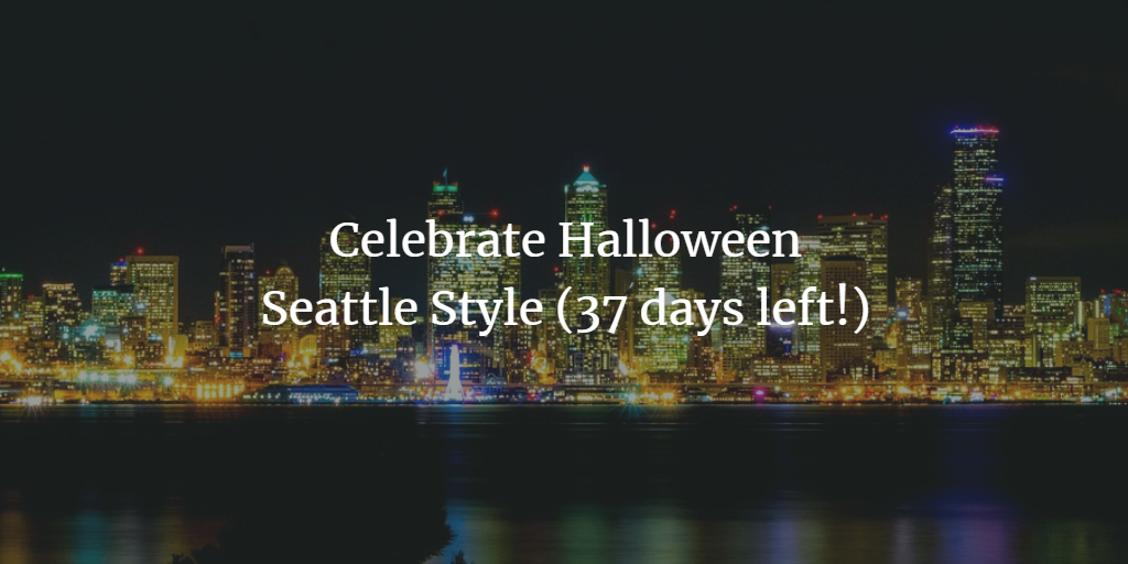 Celebrate Halloween Seattle Style (37 days left!)
