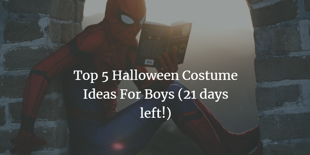 Top 5 Halloween Costume Ideas For Boys (21 days left!)