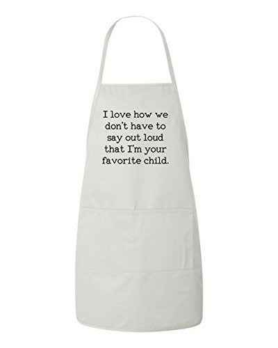 I love how we don't have to say out loud that I'm your favorite child Apron by BeeGeeTees