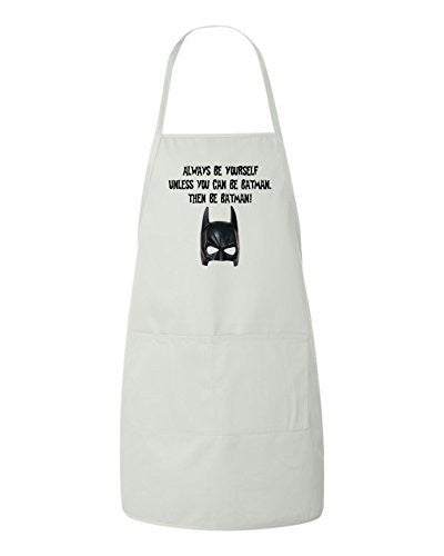 Always Be Yourself Unless you can be Batman Then be Batman Funny Apron by BeeGeeTees