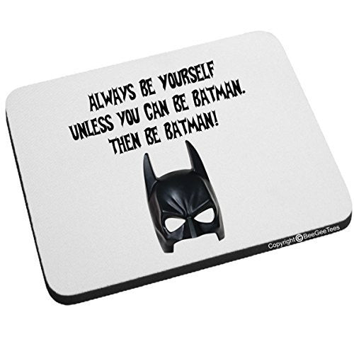 Always Be Yourself Unless you can be Batman Then be Batman Mouse Pad by BeeGeeTees