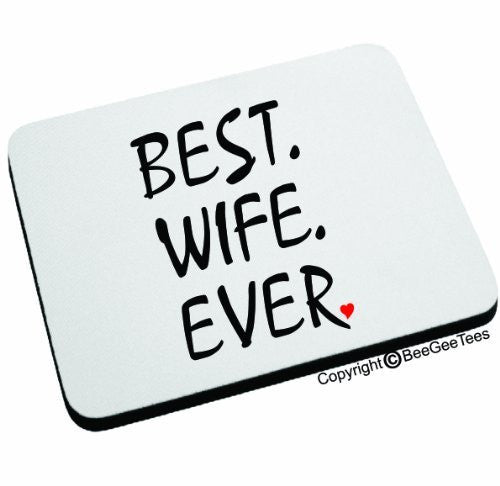 BEST WIFE EVER Mouse Pad. Happy Mothers Day or Birthday Gift! by BeeGeeTees 04881