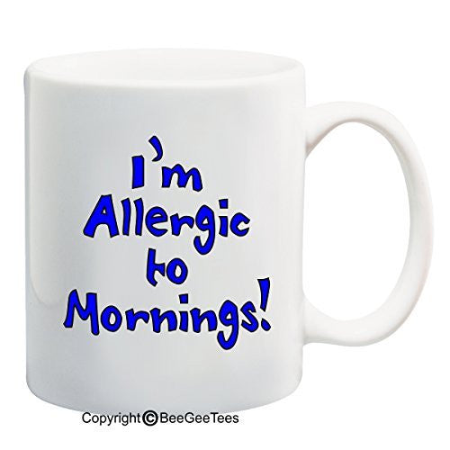 I'm Allergic To Mornings! - 15 oz Funny Mug by BeeGeeTees 08494