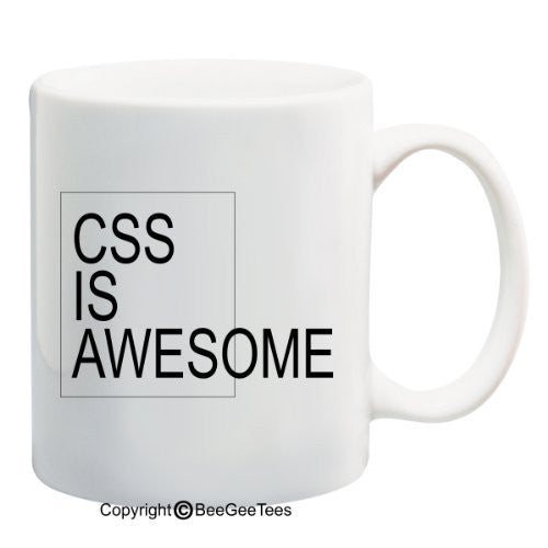CSS is Awesome - Coffee or Tea Cup 11 / 15 oz Mug by BeeGeeTees 02432