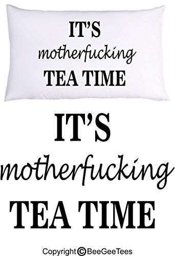 It's Motherfucking Tea Time Funny Pillowcase Gift by BeeGeeTees® (1 Queen Pillowcase)