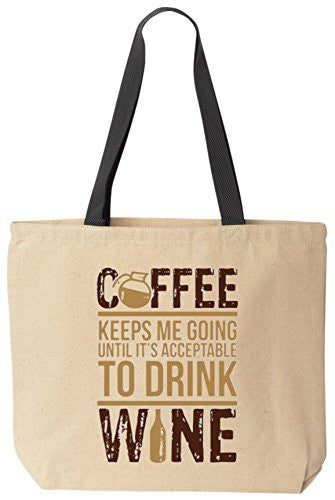 Coffee Keeps Me Going Until It's Acceptable To Drink Wine Tote Funny Canvas Bag BeeGeeTees®