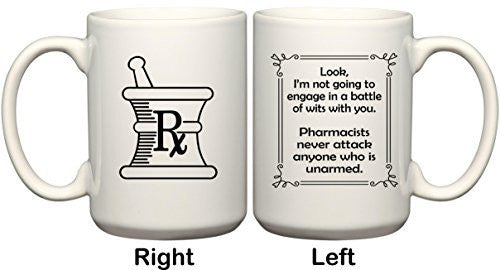 Pharmacists Never Attack Anyone Who Is Unarmed Funny Gift Mug by BeeGeeTees (15 oz)