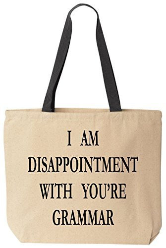 I Am Disappointment With You're Grammar - Funny Cotton Canvas Tote Reusable Bag by BeeGeeTees