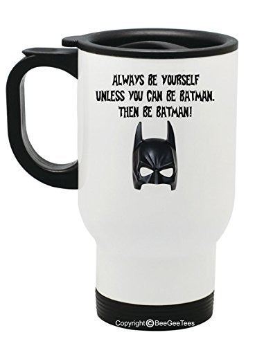 Always Be Yourself Unless you can be Batman 14 oz Stainless Steel Travel Mug by BeeGeeTees®