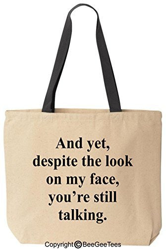 And yet despite the look on my face you're still talking Tote Funny Canvas Bag BeeGeeTees