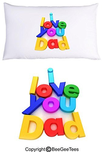 I Love You Dad Pillowcase Fathers Day Birthday Gift by BeeGeeTees® (1 Queen Pillowcase)