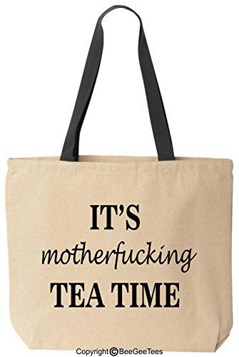It's Motherfucking Tea Time Reusable Canvas Bag by BeeGeeTees®