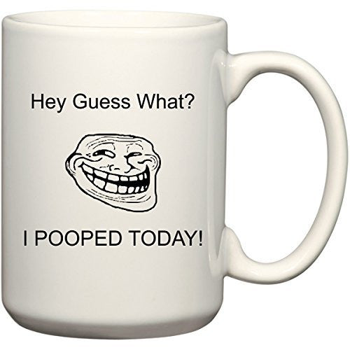 I Pooped Today! - 15 oz Coffee Mug or Tea Cup by BeeGeeTees