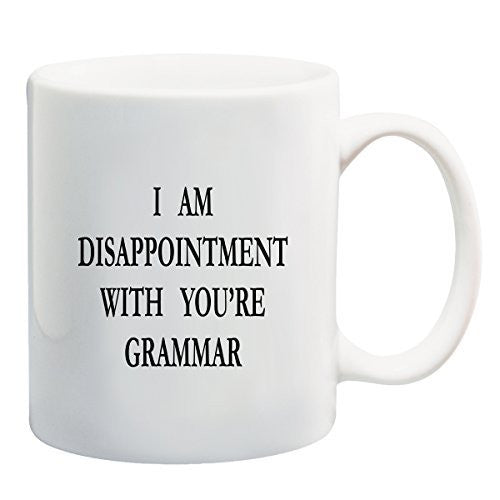 I Am Disappointment With You're Grammar - Funny Coffee or Tea Cup 11 or 15 oz Mug by BeeGeeTees