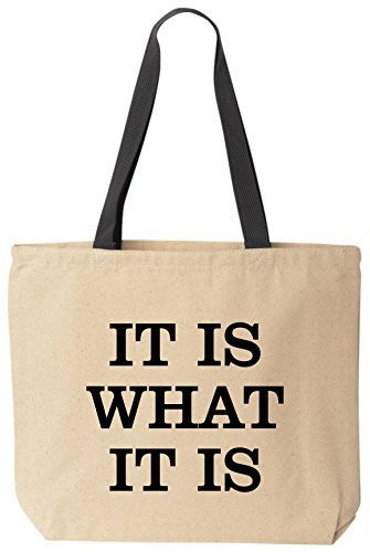 It Is What It Is Tote Funny Canvas Reusable Bag by BeeGeeTees