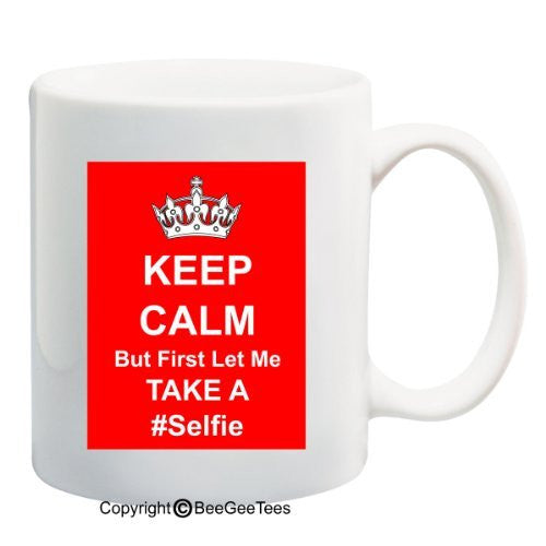 Keep Calm But First Let Me Take A #Selfie 15 oz Mug by BeeGeeTees 01971