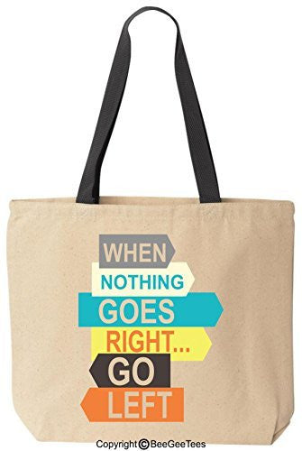 When Nothing Goes Right Go Left Motivational Reusable Canvas Bag by BeeGeeTees®