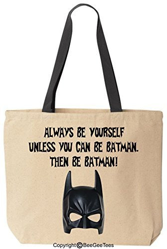 Always Be Yourself Unless you can be Batman Then be Batman Funny Canvas Tote by BeeGeeTees
