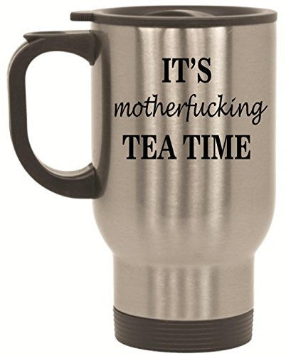 It's Motherfucking Tea Time Stainless Steel Travel Mug by BeeGeeTees® (14 oz)
