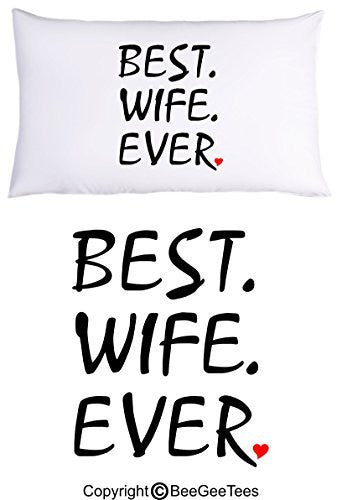 """Best Wife Ever"" Pillowcase - Valentines Day by BeeGeeTees® (1 Queen Pillowcase)"