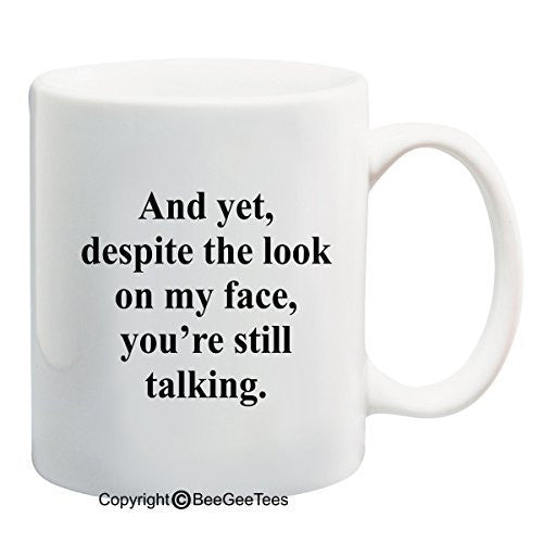 And yet, despite the look on my face you're still talking - Coffee Mug by BeeGeeTees