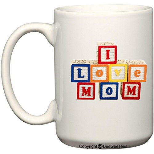 I Love Mom Blocks - Happy Birthday or Mothers Day 15 oz Mug by BeeGeeTees 09104