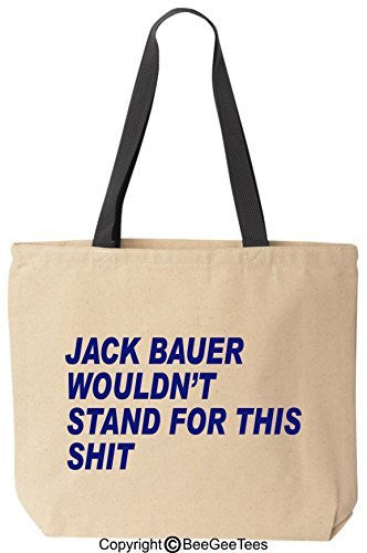 Jack Bauer Wouldn't Stand For This! - Funny Cotton Canvas Tote Bag BeeGeeTees