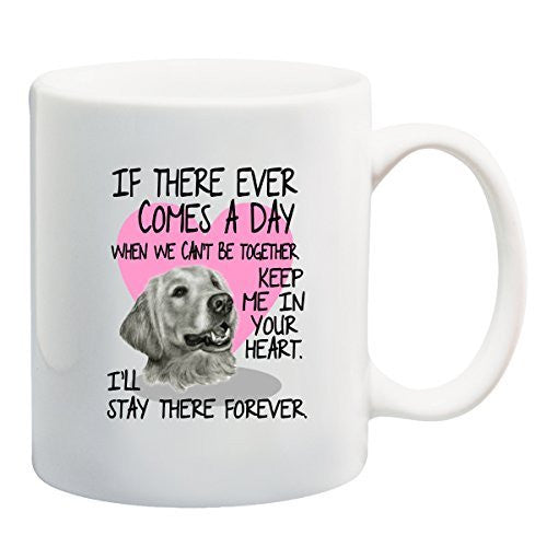 Golden Retriever Mug - If There Ever Comes A Day... by BeeGeeTees